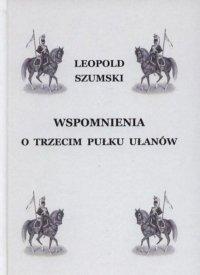 Wspomnienia o Trzecim Pułku Ułanów byłego Wojska Polskiego