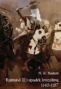 Rajmund III i upadek Jerozolimy (1140-1187) (miękka oprawa)