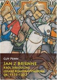 Jan z Brienne Król Jerozolimy, cesarz Konstantynopola, ok. 1175-1237