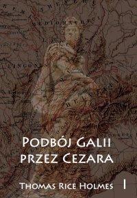 Podbój Galii przez Cezara tom I