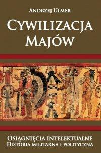 Cywilizacja Majów. Osiągnięcia intelektualne. Historia militarna i polityczna