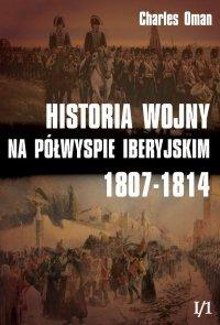 Historia wojny na Półwyspie Iberyjskim 1807-1814 tom I/1