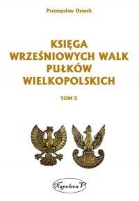 Księga wrześniowych walk pułków wielkopolskich tom 2