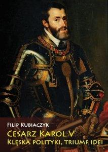 Cesarz Karol V. Klęska polityki, triumf idei