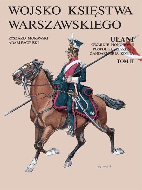 Wojsko Księstwa Warszawskiego. Ułani, gwardie honorowe, pospolite ruszenie, żandarmeria konna