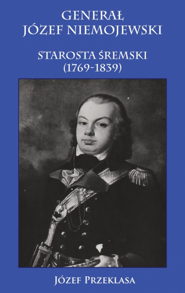 Generał Józef Niemojewski starosta śremski (1769-1839)