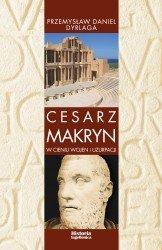Cesarz Makryn. W cieniu wojen i uzurpacji