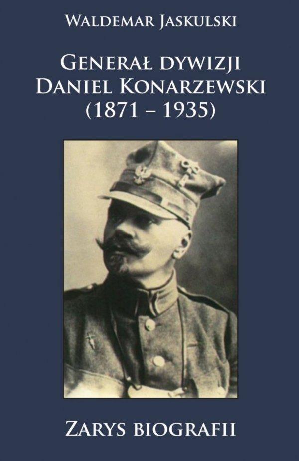 Generał dywizji Daniel Konarzewski (1871 – 1935) (Zarys biografii)