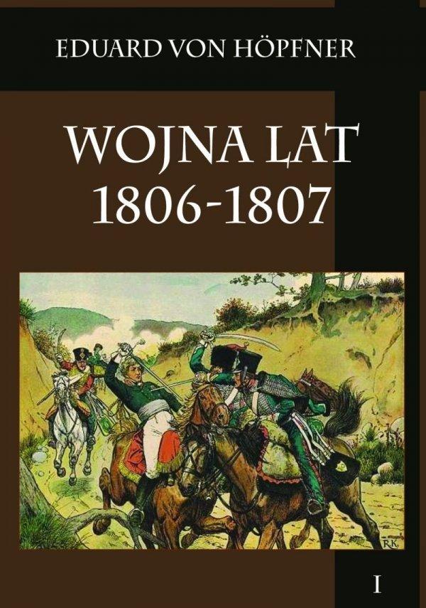 Wojna lat 1806-1807. Część pierwsza - Kampania 1806 roku. Tom I