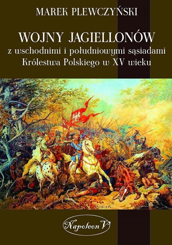 Wojny Jagiellonów ze wschodnimi i południowymi sąsiadami Królestwa Polskiego w XV wieku