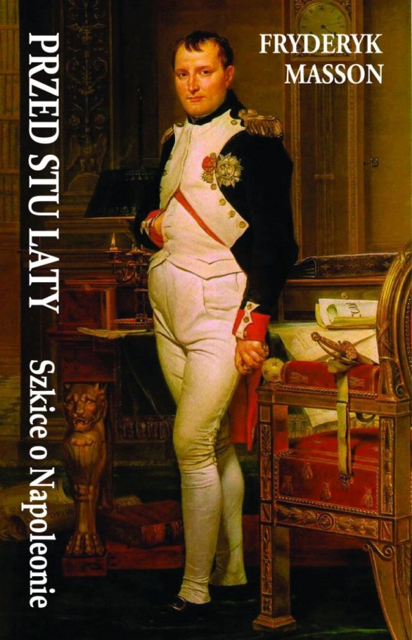 Przed stu laty. Szkice o Napoleonie