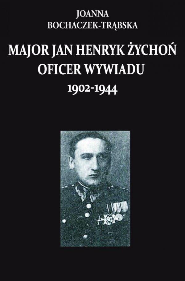 Major Jan Henryk Żychoń oficer wywiadu 1902-1944