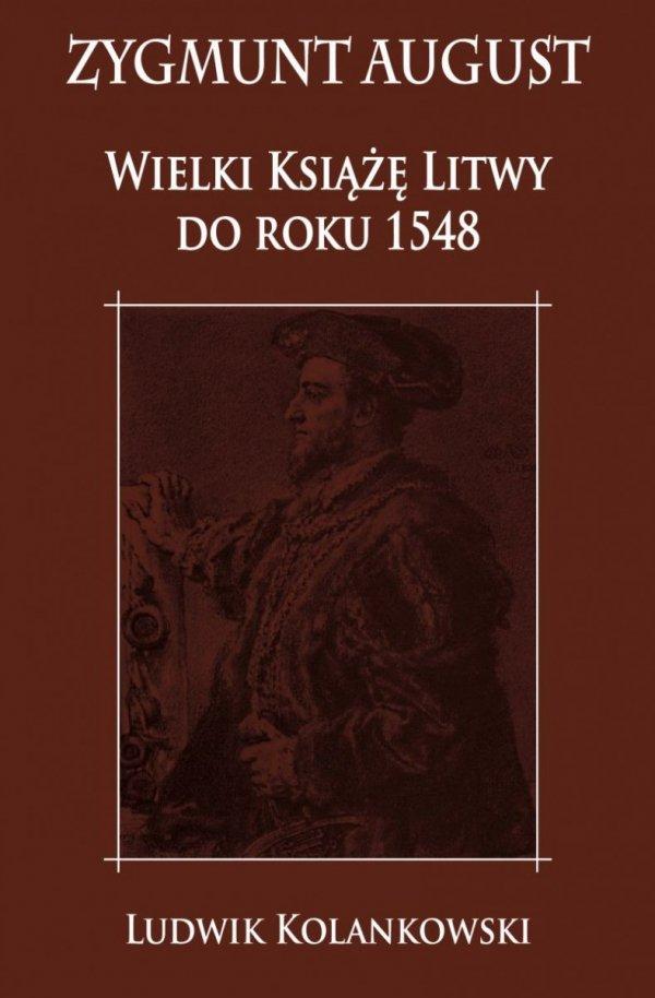 Zygmunt August Wielki Książę Litwy do roku 1548