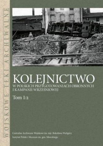Kolejnictwo w polskich przygotowaniach obronnych i kampanii wrześniowej Tom 1/2