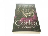 CÓRKA MARNOTRAWNA CZĘŚĆ 1 - Jeffrey Archer 2015