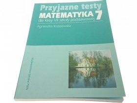 PRZYJAZNE TESTY. MATEMATYKA 7 - A. Kraszewska 1999
