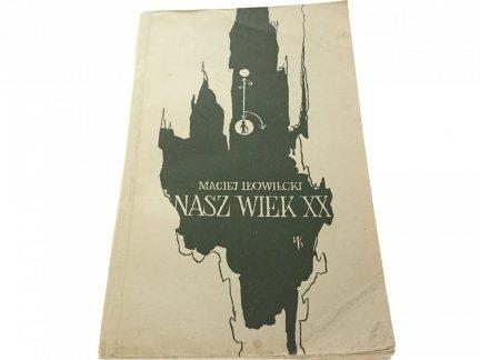 NASZ WIEK XX - Maciej Iłowiecki