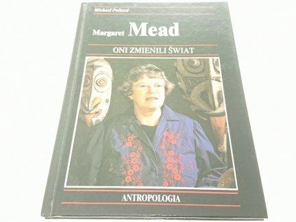 ONI ZMIENILI ŚWIAT MARGARET MEAD - Michael Pollard