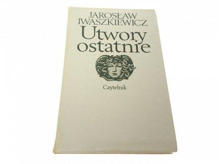 UTWORY OSTATNIE - Jarosław Iwaszkiewicz