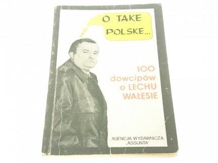 O TAKE POLSKE... 100 DOWCIPÓW O LECHU WAŁĘSIE