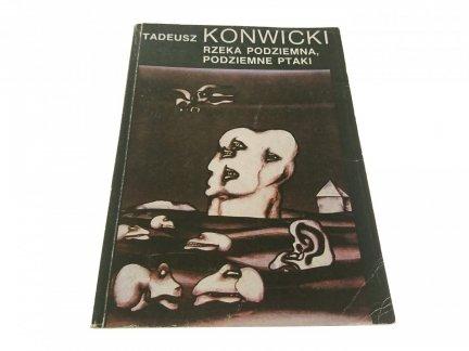 RZEKA PODZIEMNA, PODZIEMNE PTAKI - T. Konwicki