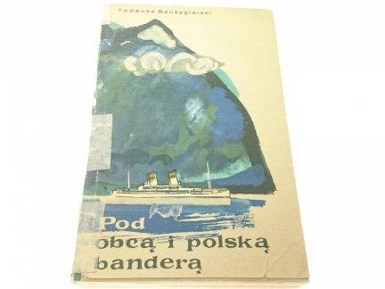 POD OBCĄ I POLSKĄ BANDERĄ - Tadeusz Szczygielski