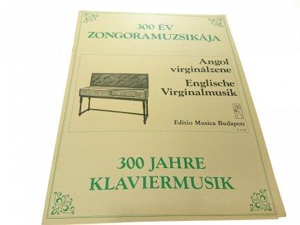 300 JAHRE KLAVIERMUSIK. ENGLISCHE VIRGINALMUSIK