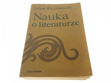 NAUKA O LITERATURZE - Julian Krzyżanowski