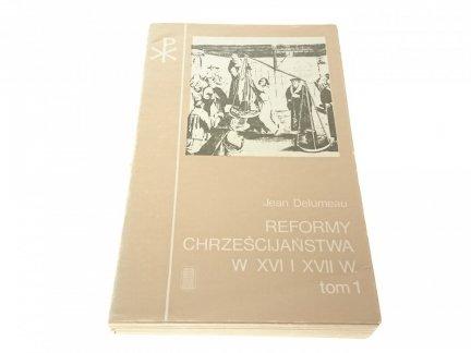 REFORMY CHRZEŚCIJAŃSTWA W XVI I XVII W. TOM I