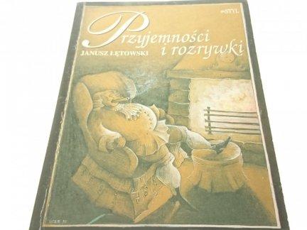PRZYJEMNOŚCI I ROZRYWKI - Janusz Łętowski