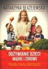 Odżywianie dzieci mądre i zdrowe