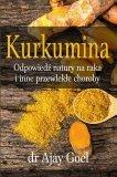 Kurkumina odpowiedź natury na raka i inne przewlekłe choroby