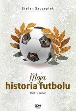 Moja historia futbolu. Tom 1 - Świat