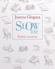 Slow Life Zwolnij i zacznij żyć