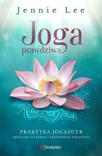 Joga prawdziwa. Praktyka Jogasutr drogą do szczęścia i duchowego spełnienia