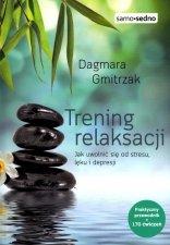 Trening relaksacji Jak uwolnić się od stresu lęku i depresji