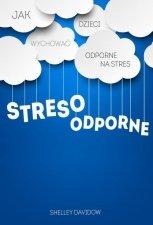 Stresoodporne Jak wychować dzieci odporne na stres