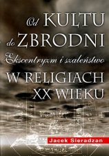 Od kultu do zbrodni Ekscentryzm i szaleństwo w religiach XX wieku
