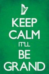 Keep Calm It'll Be Grand - plakat
