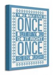 You Only Live Once - Obraz na płótnie
