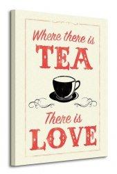Where There is Tea There is Love - Obraz na płótnie