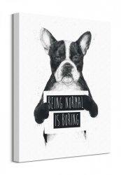 Being Normal Is Boring - Obraz na płótnie
