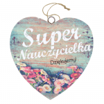 Drewniana tabliczka w kształcie serca z napisem 'Super Nauczycielka. Dziękujemy!' Wzór 20. Rozmiar 10cm