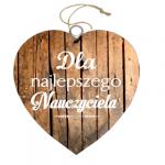 Drewniana tabliczka w kształcie serce z napisem 'Najlepszy Nauczyciel na świeciei'. Wzór 4. Rozmiar 15cm