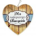 Drewniana tabliczka w kształcie serca z napisem 'Dla najlepszego Nauczyciela'.Wzór 09. Rozmiar 10 cm