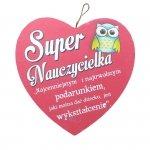 Drewniana tabliczka w kształcie serce z napisem 'Super Nauczycielka'. Najcenniejszym i najtrwalszym podarunkiem...' Wzór 14. Rozmiar 7cm